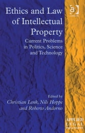 Ethics and Law of Intellectual Property - Current Problems in Politics, Science and Technology ebook by Professor Tom D Campbell