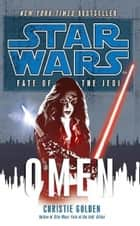 Star Wars: Fate of the Jedi - Omen eBook by Christie Golden