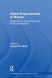 Global Empowerment of Women - Responses to Globalization and Politicized Religions ebook by