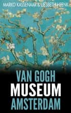 Van Gogh Museum Amsterdam. Highlights of the Collection ebook by Marko Kassenaar