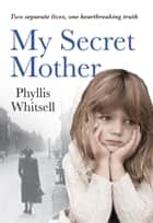My Secret Mother ebook by Phyllis Whitsell