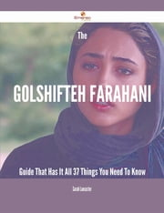 The Golshifteh Farahani Guide That Has It All - 37 Things You Need To Know ebook by Sarah Lancaster