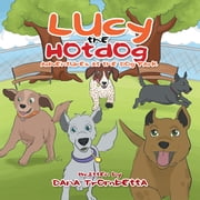 Lucy the Hotdog - Adventures at the Dog Park ebook by Dana Trombetta