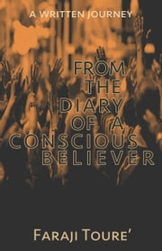 From the Diary of a Conscious Believer - A Written Journey ebook by Faraji Toure'