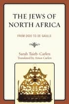 The Jews of North Africa ebook by Sarah Taieb-Carlen,Amos Carlen
