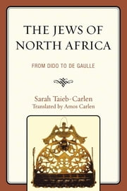 The Jews of North Africa - From Dido to De Gaulle ebook by Sarah Taieb-Carlen,Amos Carlen