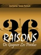 Trente-six Raisons de Gagner Les Perdus ebook by Zacharias Tanee Fomum