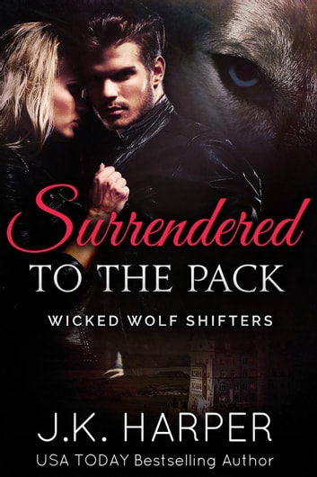Surrendered to the Pack - Wicked Wolf Shifters ebook by J.K. Harper,Anna Craig