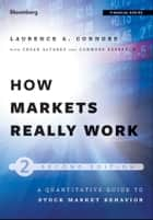 How Markets Really Work ebook by Larry Connors,Cesar Alvarez,Connors Research