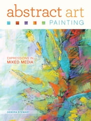 Abstract Art Painting - Expressions in Mixed Media ebook by Debora Stewart
