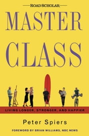 Master Class: Living Longer, Stronger, and Happier ebook by Peter Spiers,Brian Williams