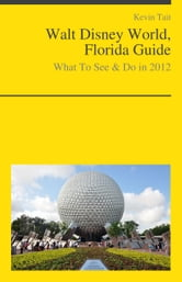 Walt Disney World, Florida Guide - What To See & Do ebook by Kevin Tait