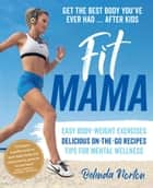 Fit Mama - Get the best body you've ever had - after kids 電子書 by Belinda Norton