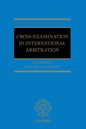 Cross-Examination in International Arbitration ebook by Howard S. Sussman,Kaj I Hobér