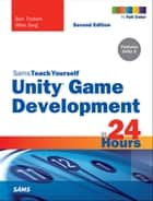 Unity Game Development in 24 Hours, Sams Teach Yourself ebook by Ben Tristem,Mike Geig