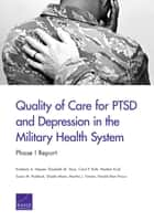 Quality of Care for PTSD and Depression in the Military Health System ebook by Kimberly A. Hepner,Elizabeth M. Sloss,Carol P. Roth,Heather Krull,Susan M. Paddock,Shaela Moen,Martha J. Timmer,Harold Alan Pincus