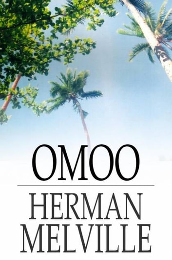 Omoo - A Narrative of the South Seas ebook by Herman Melville