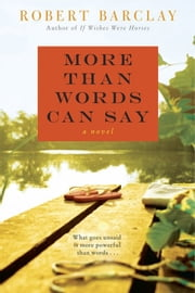 More Than Words Can Say - A Novel ebook by Robert Barclay