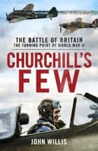 Churchill's Few - The Battle of Britain ebook by John Willis