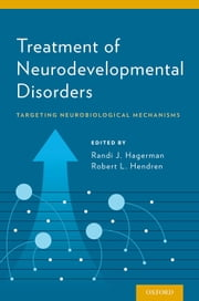 Treatment of Neurodevelopmental Disorders: Targeting Neurobiological Mechanisms ebook by Randi Hagerman,Robert Hendren