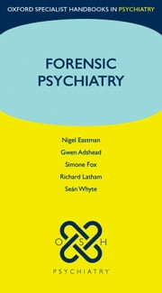Forensic Psychiatry ebook by Nigel Eastman,Gwen Adshead,Simone Fox,Richard Latham,Seán Whyte
