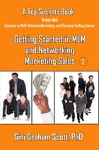 Top Secrets for Getting Started in MLM and Networking Marketing Sales ebook by Gini Graham Scott