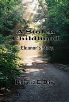 A Stolen Childhood, Eleanor's Story ebook by Patricia Day