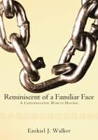 Reminiscent of a Familiar Face ebook by Ezekiel J. Walker