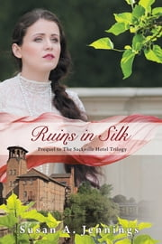 Ruins in Silk - Prequel to The Sackville Hotel Trilogy, A story of tragedy and triumph ebook by Susan A. Jennings