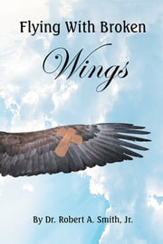 Flying with Broken Wings ebook by Dr. Robert Smith, Jr.