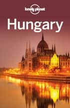Lonely Planet Hungary ebook by Lonely Planet,Steve Fallon,Anna Kaminski,Caroline Sieg