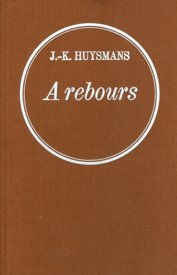 A rebours ebook by Joris-Karl Huysmans