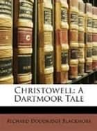 Christowell (A Dartmoor Tale) ebook by R. D. BLACKMORE