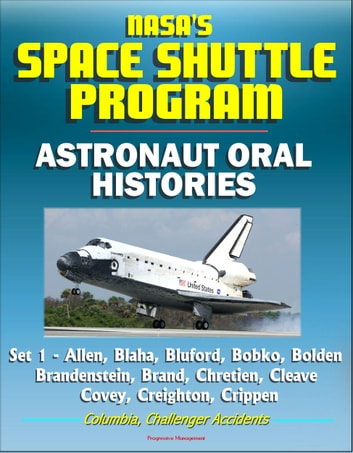 NASA's Space Shuttle Program: Astronaut Oral Histories (Set 1) - Allen, Blaha, Bluford, Bobko, Bolden, Brandenstein, Brand, Chretien, Cleave, Covey, Creighton, Crippen - Columbia, Challenger Accidents ebook by Progressive Management