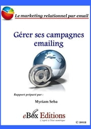 Gérer ses campagnes emailing - Le marketing relationnel par email ebook by Kobo.Web.Store.Products.Fields.ContributorFieldViewModel