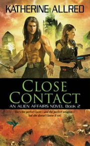 Close Contact - An Alien Affairs Novel, Book 2 ebook by Katherine Allred