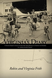 Virgina's Diary - A Young Family's voyage of discovery from Boston to Sydney (via Europe) in a single engine Cessna ebook by Robin Frith