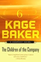 The Children of the Company - A Company Novel ebook by Kage Baker