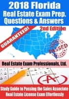 2018 Florida Real Estate Exam Prep Questions, Answers & Explanations: Study Guide to Passing the Sales Associate Real Estate License Exam Effortlessly ebook by Real Estate Exam Professionals Ltd.