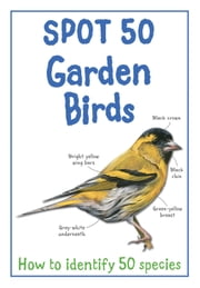 Spot 50 Garden Birds ebook by Miles Kelly