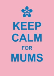Keep Calm for Mums ebook by Summersdale