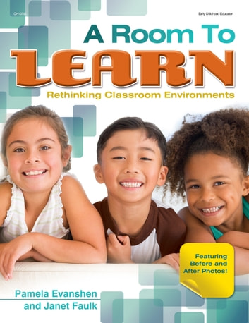 A Room to Learn - Rethinking Classroom Environments ebook by Pam Evanshen, EdD,Janet Faulk