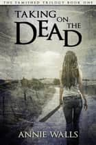 Taking on the Dead ebook by Annie Walls