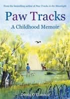 Paw Tracks - A Childhood Memoir ebook by Denis John O'Connor