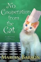 No Cooperation from the Cat - A Mystery ebook by Marian Babson