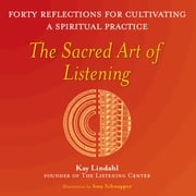 The Sacred Art of Listening: Forty Reflections for Cultivating a Spiritual Practice ebook by Kay Lindahl
