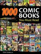 1,000 Comic Books You Must Read ebook by Tony Isabella