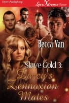Slave Gold 3: Darcy's Zennoxian Mates ebook by Becca Van