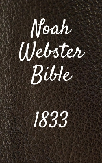 Noah Webster Bible 1833 ebook by TruthBeTold Ministry,Joern Andre Halseth,Noah Webster