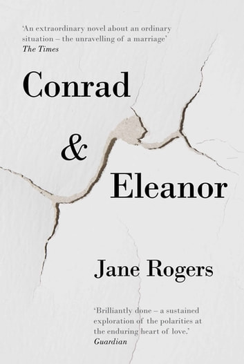 Conrad & Eleanor - a drama of one couple's marriage, love and family, as they head towards crisis ebook by Jane Rogers